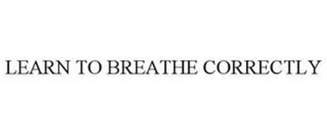 LEARN TO BREATHE CORRECTLY