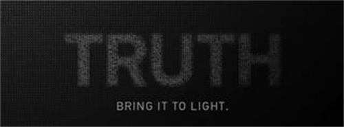 TRUTH BRING IT TO LIGHT