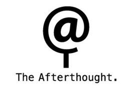 @ THE AFTERTHOUGHT.