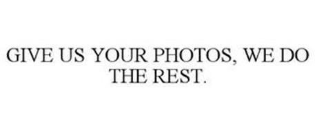GIVE US YOUR PHOTOS, WE DO THE REST.