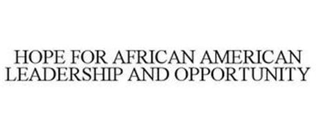 HOPE FOR AFRICAN AMERICAN LEADERSHIP AND OPPORTUNITY