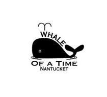 WHALE OF A TIME NANTUCKET