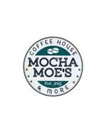 MOCHA MOE'S COFFEE HOUSE & MORE EST. 2015