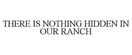 THERE IS NOTHING HIDDEN IN OUR RANCH