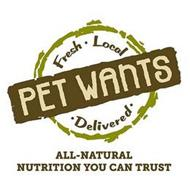 PET WANTS, FRESH, LOCAL, DELIVERED, ALL-NATURAL NUTRITION YOU CAN TRUST