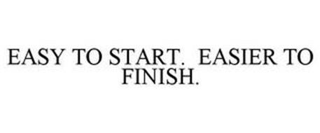 EASY TO START. EASIER TO FINISH.