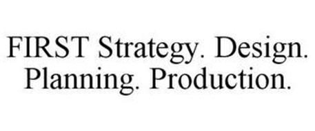 FIRST STRATEGY. DESIGN. PLANNING. PRODUCTION.