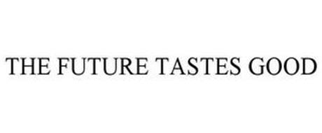 THE FUTURE TASTES GOOD