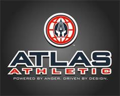 ATLAS ATHLETIC POWERED BY ANGER. DRIVEN BY DESIGN.