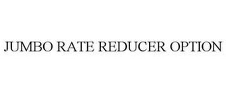 JUMBO RATE REDUCER OPTION