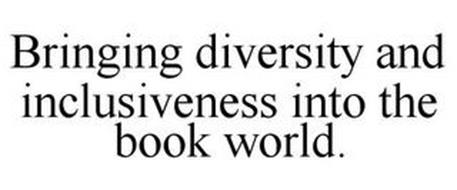 BRINGING DIVERSITY AND INCLUSIVENESS INTO THE BOOK WORLD.