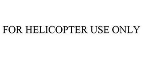 FOR HELICOPTER USE ONLY