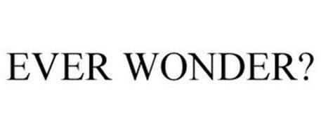 EVER WONDER?