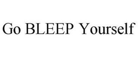 GO BLEEP YOURSELF