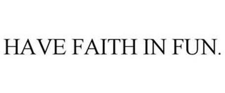 HAVE FAITH IN FUN.