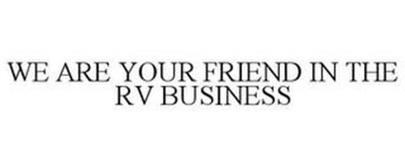 WE ARE YOUR FRIEND IN THE RV BUSINESS