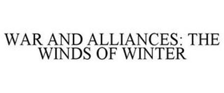 WAR AND ALLIANCES: THE WINDS OF WINTER