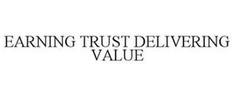 EARNING TRUST DELIVERING VALUE