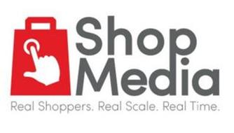 SHOP MEDIA REAL SHOPPERS. REAL SCALE. REAL TIME.