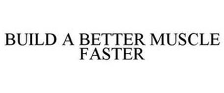 BUILD A BETTER MUSCLE FASTER