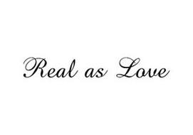 REAL AS LOVE