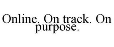ONLINE. ON TRACK. ON PURPOSE.