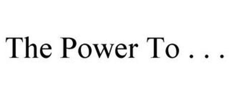 THE POWER TO . . .
