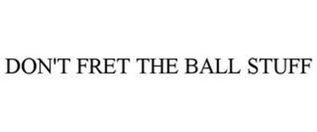 DON'T FRET THE BALL STUFF
