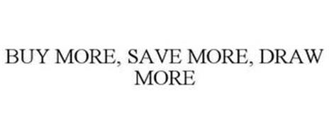 BUY MORE, SAVE MORE, DRAW MORE