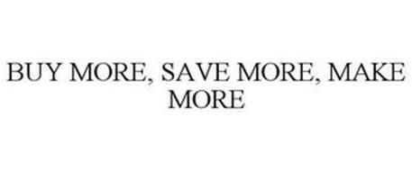 BUY MORE, SAVE MORE, MAKE MORE