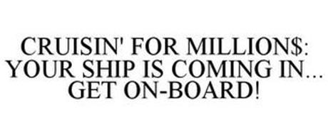 CRUISIN' FOR MILLION$: YOUR SHIP IS COMING IN... GET ON-BOARD!