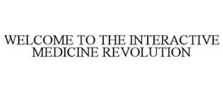 WELCOME TO THE INTERACTIVE MEDICINE REVOLUTION