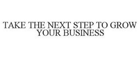 TAKE THE NEXT STEP TO GROW YOUR BUSINESS