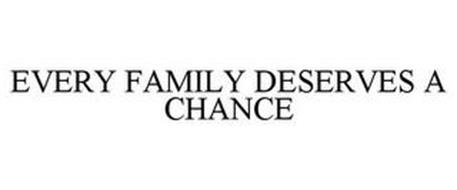 EVERY FAMILY DESERVES A CHANCE