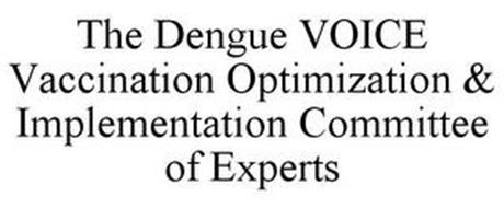 THE DENGUE VOICE VACCINATION OPTIMIZATION & IMPLEMENTATION COMMITTEE OF EXPERTS