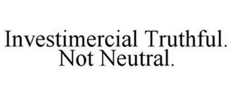 INVESTIMERCIAL TRUTHFUL. NOT NEUTRAL.