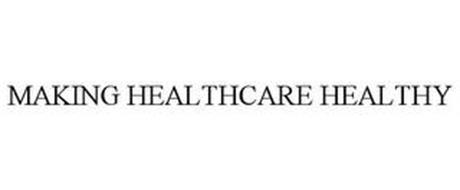 MAKING HEALTHCARE HEALTHY
