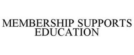 MEMBERSHIP SUPPORTS EDUCATION