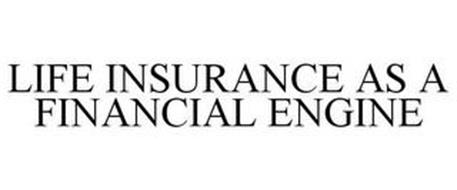 LIFE INSURANCE AS A FINANCIAL ENGINE