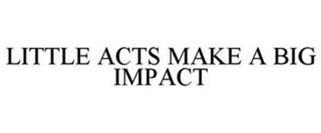 LITTLE ACTS MAKE A BIG IMPACT