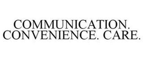 COMMUNICATION. CONVENIENCE. CARE.