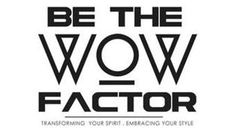 BE THE WOW FACTOR TRANSFORMING YOUR SPIRIT . EMBRACING YOUR STYLE