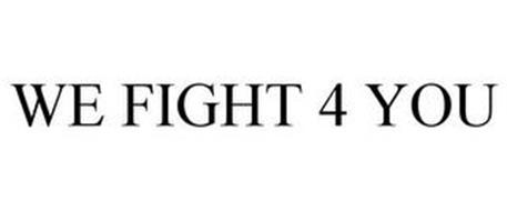 WE FIGHT 4 YOU