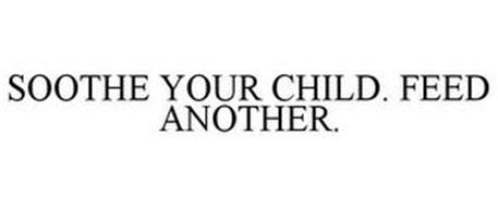 SOOTHE YOUR CHILD. FEED ANOTHER.