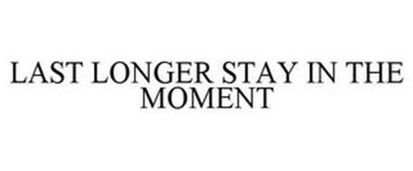 LAST LONGER STAY IN THE MOMENT