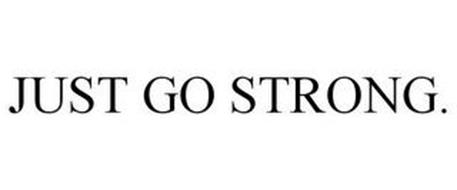 JUST GO STRONG.