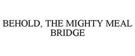 BEHOLD, THE MIGHTY MEAL BRIDGE
