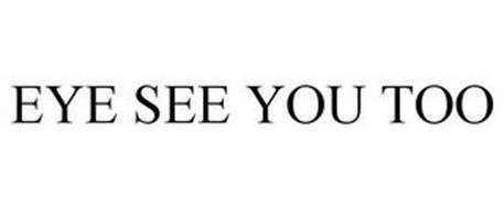 EYE SEE YOU TOO