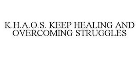 K.H.A.O.S. KEEP HEALING AND OVERCOMING STRUGGLES