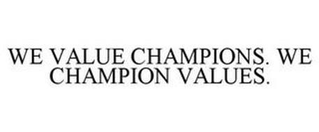 WE VALUE CHAMPIONS. WE CHAMPION VALUES.